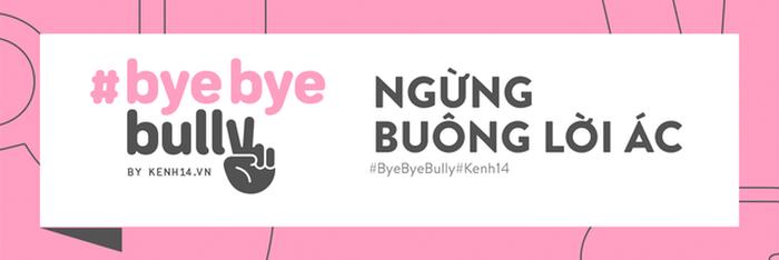 #ByeByeBully: Châu Bùi, Quang Đại, Khánh Vy và rất nhiều bạn trẻ đã lên tiếng chống lại sát thủ mạng, còn bạn thì sao? - Ảnh 21.