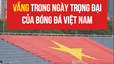 Khán đài sân Mỹ Đình trống vắng trong ngày trọng đại của bóng đá Việt Nam: Không cổ động viên, không tiếng reo hò nhưng cờ đỏ sao vàng vẫn tung bay!