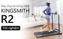 """Trải nghiệm máy chạy bộ thông minh Kingsmith R2: Nghỉ dịch ở nhà cả tháng mà vẫn cứ là """"healthy & balance"""""""