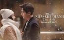"""Em Là Niềm Kiêu Hãnh Của Anh: Netizen chuẩn bị tinh thần no mắt """"cẩu lương"""" từ 2 cực phẩm Hoa Ngữ"""