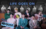 Fan BTS chưa xem đủ MV Life Goes On 100 lần chưa đi ngủ, không làm đúng 100% bài quiz này thì không phải ARMY!