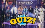 Quiz: Tự tin là fan cứng Rap Việt? Bạn hẳn sẽ nhớ rất rõ các tiết mục dưới đây!