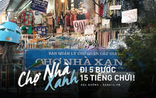 Khám phá chợ Nhà Xanh nổi tiếng nhất nhì giới sinh viên Hà Nội: Đi 5 bước 15 tiếng chửi, xem đồ mà không mua coi chừng ăn đánh nghe chưa!