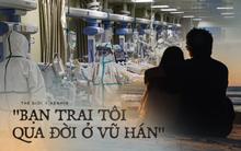 """""""Bạn trai tôi qua đời ở Vũ Hán"""": Nhật ký đẫm nước mắt và cuộc tình sinh ly tử biệt của cô gái mất đi người yêu trong đại dịch virus corona"""