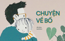 10 mẩu chuyện về bố: Có một thứ yêu thương thầm lặng mà lớn lao của những người cha