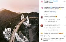 """HOT: Cầu Vàng Đà Nẵng được MXH Instagram """"lăng xê"""" trên tài khoản chính thức hơn 300 triệu lượt theo dõi, du khách toàn cầu tung hô hết lời!"""
