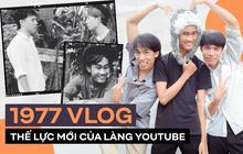 1977 Vlog - thế lực mới của làng Youtube: Chỉ sau 3 clip đã giành được nút bạc, tự tạo vũ trụ của riêng mình