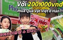 Thử thách youtuber người Hàn cầm 200k đi mua đồ ăn vặt Việt Nam ngay tại xứ sở kim chi và cái kết