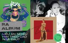 """Phát hành album tại Việt Nam: Có nên """"liều ăn nhiều"""" hay mãi e sợ """"trèo cao té đau""""?"""
