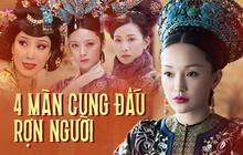 """4 màn cung đấu trên phim """"drama"""" hơn cả vụ Hoàng Quý Phi Thái Lan bị phế truất: Châu Tấn bị tát nát mặt, Tưởng Hân đập đầu tự vẫn"""