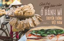 """Câu chuyện về bánh mì nhân thịt truyền thống: Từ món ăn chỉ vài chục ngàn bán đầy đường đến """"siêu sandwich"""" Việt Nam chinh phục thế giới"""