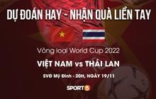 MINI GAME: Dự đoán hay - Nhận quà liền tay trước đại chiến Việt Nam - Thái Lan