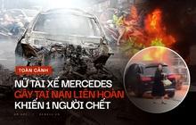 Toàn cảnh vụ nữ tài xế lái xe Mercedes gây tai nạn liên hoàn rồi bốc cháy khiến 1 cô gái tử vong
