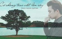 """MV """"Có Chàng Trai Viết Lên Cây"""" version lyrics của Phan Mạnh Quỳnh bỗng dưng """"mất tích"""": một chiêu 'nhường sân' cho MV OST """"Mắt Biếc""""?"""