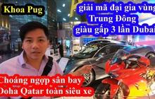 """Bỏ """"cả đống tiền"""" đi Qatar Airways nhưng lại gọi nhầm tên, Khoa Pug vẫn tự tin khoe siêu xe ở đây rẻ như... rau ngoài chợ, sẵn sàng mua luôn để review"""