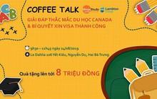 Coffee Talk: Giải đáp thắc mắc du học Canada và bí quyết xin visa thành công