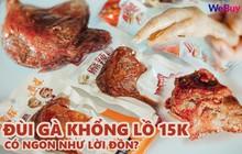 """Review """"tận miệng"""" đùi gà 15k Trung Quốc hot rần rần: Không dở nhưng chẳng đủ ngon để trở thành món khoái khẩu"""