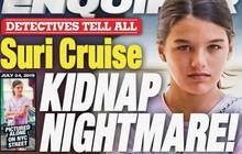 """Suri Cruise trở thành đối tượng """"triệu đô"""" của những tên bắt cóc?"""