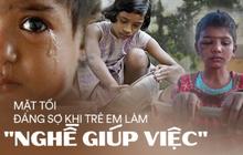 """Khi trẻ em làm """"giúp việc"""" cho nhà giàu: Bị ngược đãi tàn nhẫn, bữa ăn chan nước mắt và những cái chết đầy tức tưởi"""
