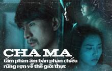 """Review """"Cha Ma"""": Tấm phim âm bản phản chiếu thế giới thực rùng rợn"""