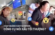 """Nữ công an doạ chạy quảng cáo Facebook lăng mạ nhân viên hàng không: Bỏ tiền """"bóc phốt"""" người khác có dễ dàng đến thế?"""