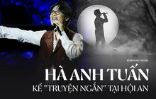 """Hai trang """"Truyện ngắn"""" Hà Anh Tuấn kể tại Hội An: Cảm xúc thăng hoa, âm nhạc bùng nổ dưới ánh trăng sáng nhất và dư âm còn hơn thế nữa"""