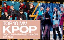 10 MV Kpop được xem nhiều nhất tuần: Cuộc chiến ngang tài ngang sức giữa BLACKPINK và BTS, TWICE bất ngờ leo hạng trước thềm comeback