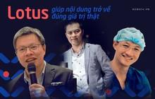 """Doanh nhân, bác sĩ kỳ vọng về MXH make in Việt Nam: """"Lotus là sân chơi mới, sẽ giúp nội dung được trở về đúng giá trị đích thực"""""""