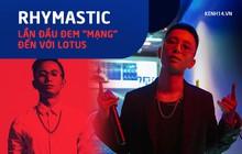 """Phỏng vấn nóng Rhymastic về ca khúc mở màn lễ ra mắt MXH Lotus: """"Hi vọng câu hỏi trong 'Mạng' sẽ được giải đáp tại Lotus"""""""