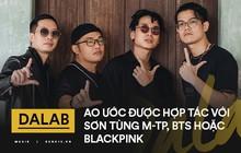 """Da LAB của loạt hit quốc dân """"Một Nhà"""", """"Thanh xuân"""": """"Rất hâm mộ Sơn Tùng MTP, muốn hợp tác nhưng... chắc khó"""""""