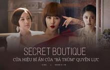 """Màn cung đấu gay cấn từ các chị đẹp giàu """"nhức nách"""": Quan chức hay tài phiệt đều bị bóc trần ở Secret Boutique!"""
