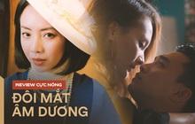 """Review nóng """"Đôi Mắt Âm Dương"""": Sốc với màn đánh ghen tiểu tam nâng tầm kinh dị của Thu Trang, """"của lạ"""" cho ai chán hài - thèm drama"""