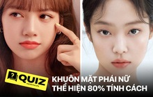 Khuôn mặt phái nữ thể hiện đúng 80% tính cách của họ? Làm ngay bài quiz dưới đây để xem điều đó có chính xác không nhé!