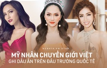 Dàn mỹ nhân chuyển giới Việt ghi dấu ấn xuất sắc tại đấu trường thế giới, choáng nhất Hương Giang làm nên kỳ tích