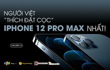 Nhiều người Việt chọn đặt hàng iPhone 12 Pro Max, giá bán khá cao nhưng có nhiều khuyến mãi