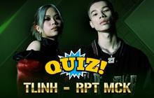 """Quiz: Tlinh - MCK phát """"cẩu lương"""" ngập mặt ở Rap Việt nhưng bạn có hiểu rõ về cặp đôi này?"""
