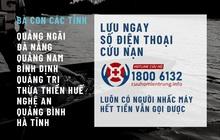 Ngay lúc này, hãy giúp nhau chia sẻ hotline cứu hộ cứu nạn: 1800 6132 đến bà con chịu ảnh hưởng của cơn bão số 9
