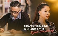 """Hoàng Thùy Linh và Khang A Tủa - những kẻ tiên phong """"bản lĩnh"""" và """"ngông cuồng"""" trên hành trình bảo vệ bản sắc riêng"""