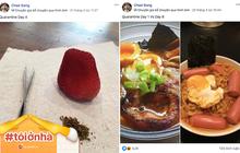 """Nhật ký social distancing của một thành viên tích cực trong nhóm ẩm thực trên Facebook: mỗi ngày nghĩ ra đủ món ăn từ hấp dẫn đến oái oăm để """"mua vui"""" cho mọi người"""
