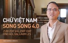 """""""Chữ Việt Nam song song 4.0"""" vừa được cấp bản quyền gây bão MXH thực chất là gì? Có gì mới?"""
