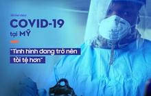 Bác sĩ Mỹ nói về sự khốc liệt của Covid-19: Có nơi phải dùng hình thức rút thăm để chọn bệnh nhân dùng máy thở