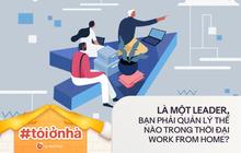 Là quản lý, bạn cần làm gì để giúp đội nhóm làm việc hiệu quả khi #workfromhome?