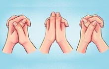 Nắm hai tay lại và xem ngón tay đặt như thế nào: Bài test đơn giản hé lộ những bí mật sâu kín nhất về tính cách của bạn