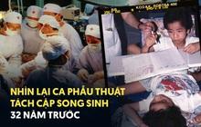 Nhìn lại ca phẫu thuật tách cặp song sinh Việt - Đức 32 năm trước: Ca mổ đi vào lịch sử y học Việt Nam