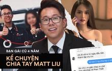 Độc quyền: Bạn gái cũ 4 năm hé lộ lý do chia tay Matt Liu, nam CEO lên NALA tỏ tình với Hương Giang 1 tháng sau đó?
