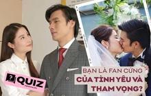 """Tự hào mình """"cày nát"""" Tình Yêu Và Tham Vọng, thử ngay bộ quiz này để xem trình tới đâu!"""