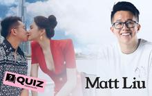 Quiz: Si mê cặp đôi Matt Liu - Hương Giang nhưng đố bạn trả lời đúng 7/10 câu này
