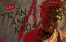 """""""Thằng Ròm"""" Trần Anh Khoa: """"Xém xíu là không có Ròm rồi, sau này nhất định trở về Việt Nam để làm một bộ phim máu lửa như vậy"""""""