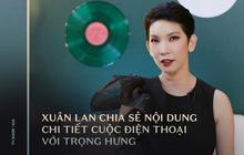 """Xuân Lan chia sẻ nội dung chi tiết cuộc điện thoại với Trọng Hưng: """"Tôi là bạn của người thứ ba trong câu chuyện đó...""""."""