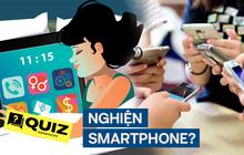 Thử làm Quiz nhanh: Bạn có bị nghiện chiếc smartphone của mình không?